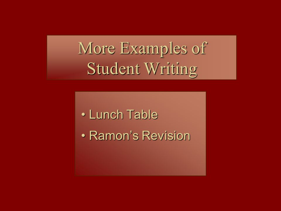 More Examples of Student Writing Lunch Table Lunch Table Ramon's Revision Ramon's Revision