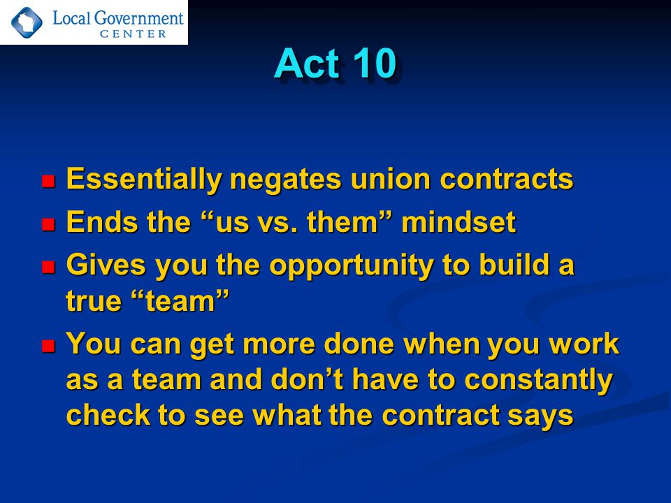 Act 10 Essentially negates union contracts Essentially negates union contracts Ends the us vs.