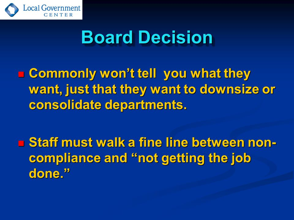 Board Decision Commonly won't tell you what they want, just that they want to downsize or consolidate departments.