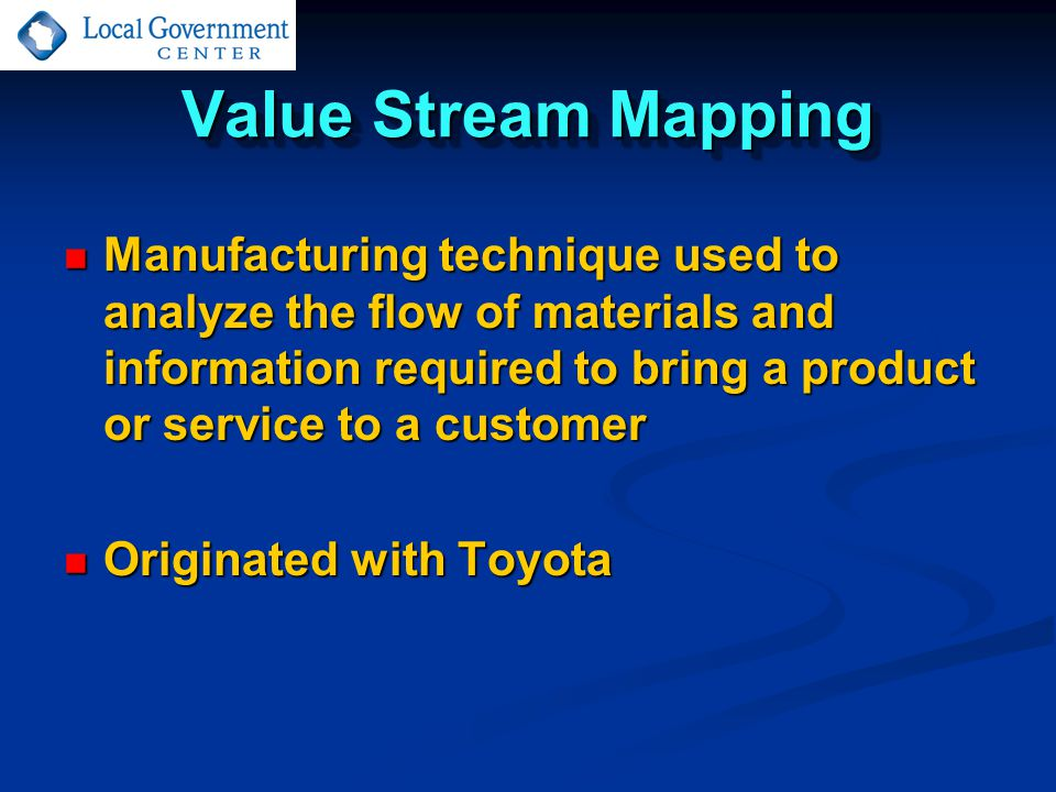 Value Stream Mapping Manufacturing technique used to analyze the flow of materials and information required to bring a product or service to a customer Manufacturing technique used to analyze the flow of materials and information required to bring a product or service to a customer Originated with Toyota Originated with Toyota