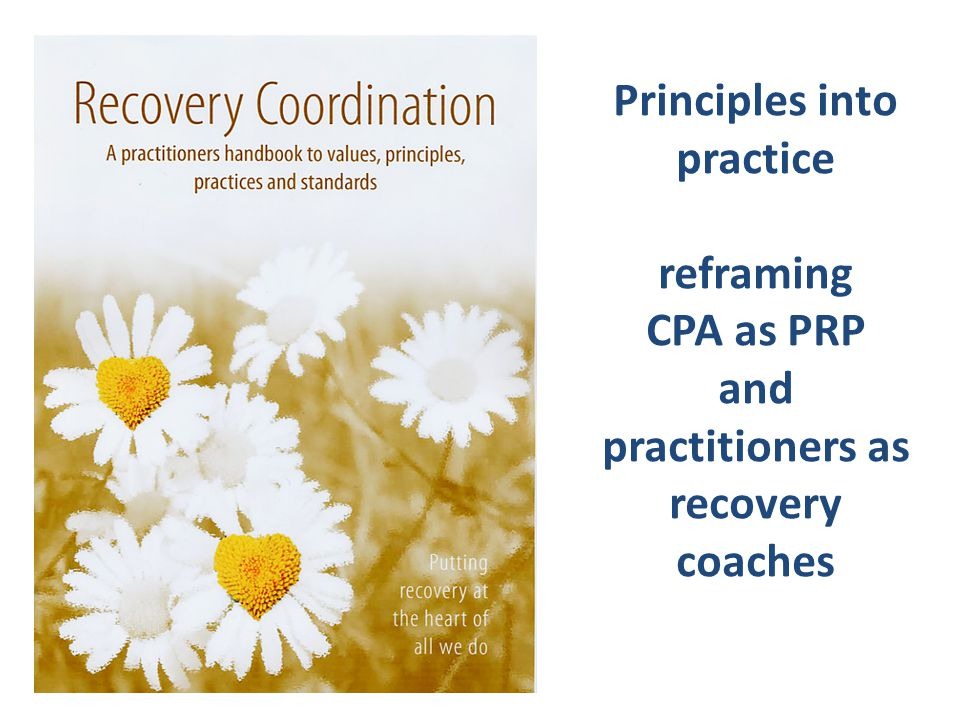 Principles into practice reframing CPA as PRP and practitioners as recovery coaches