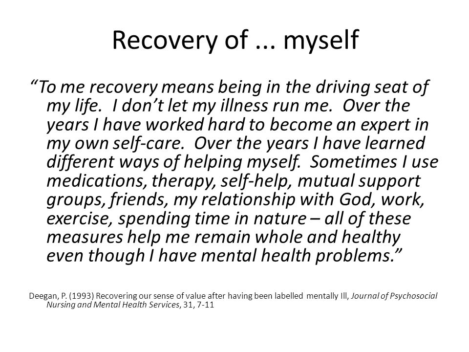 Recovery of... myself To me recovery means being in the driving seat of my life.