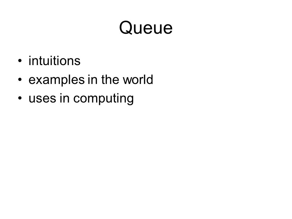 Queue intuitions examples in the world uses in computing
