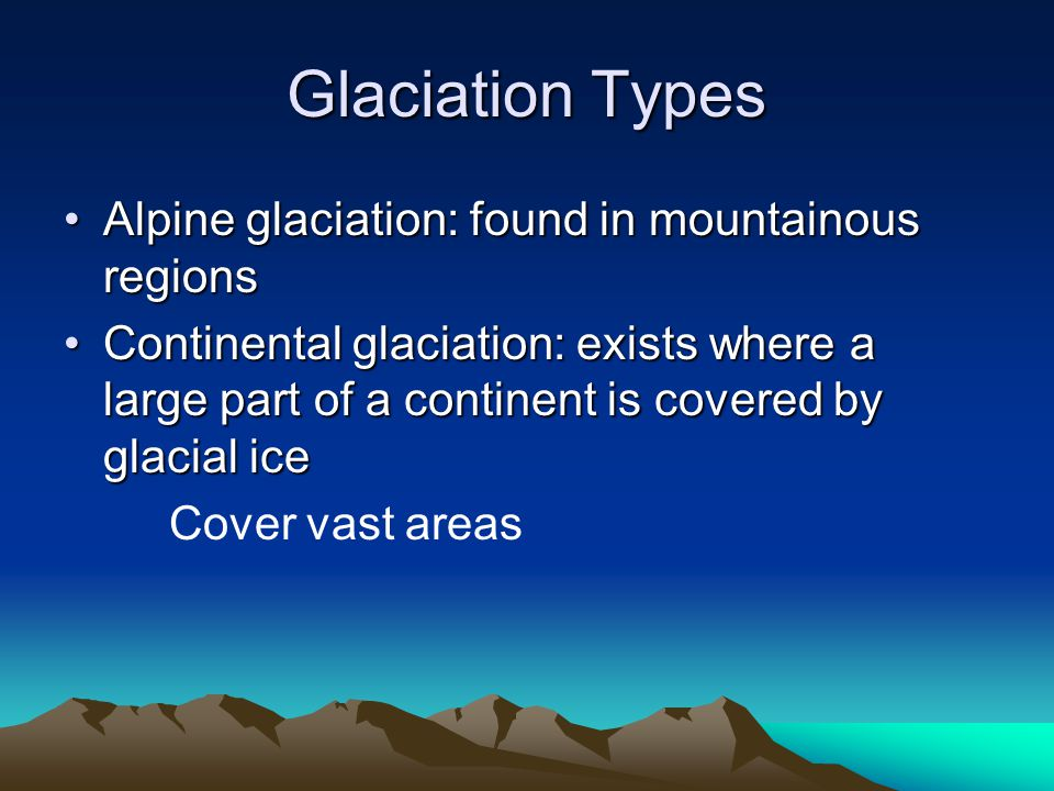Glacial Flow Internal deformation –Ice crystals slide past one another Basal Sliding –Entire glacier slides downhill on a thin film of meltwater at its base.
