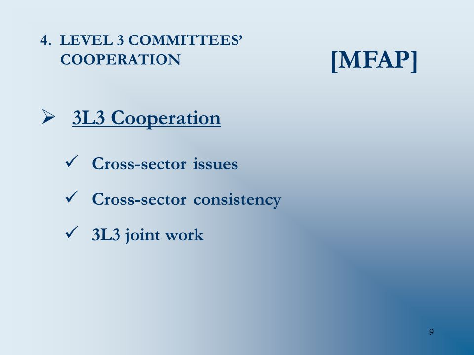 9 4. LEVEL 3 COMMITTEES' COOPERATION  3L3 Cooperation Cross-sector issues Cross-sector consistency 3L3 joint work [MFAP]