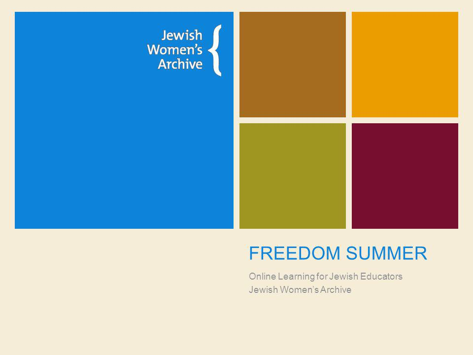 FREEDOM SUMMER Online Learning for Jewish Educators Jewish Women's Archive