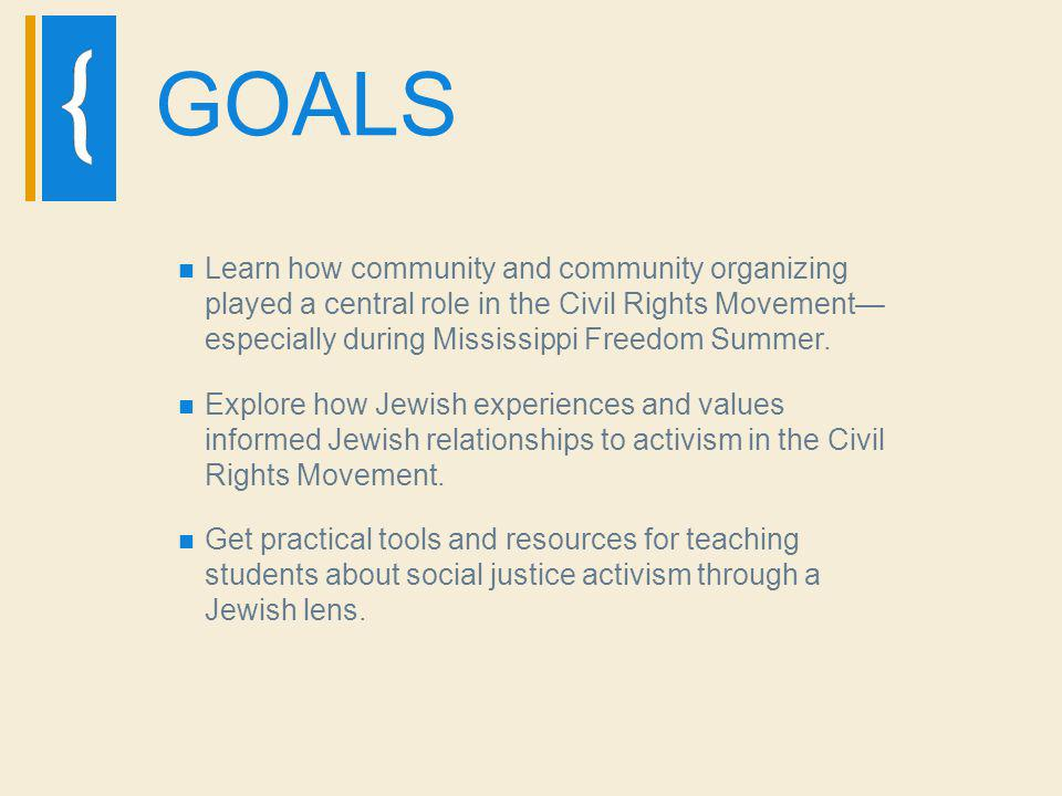 GOALS Learn how community and community organizing played a central role in the Civil Rights Movement— especially during Mississippi Freedom Summer.