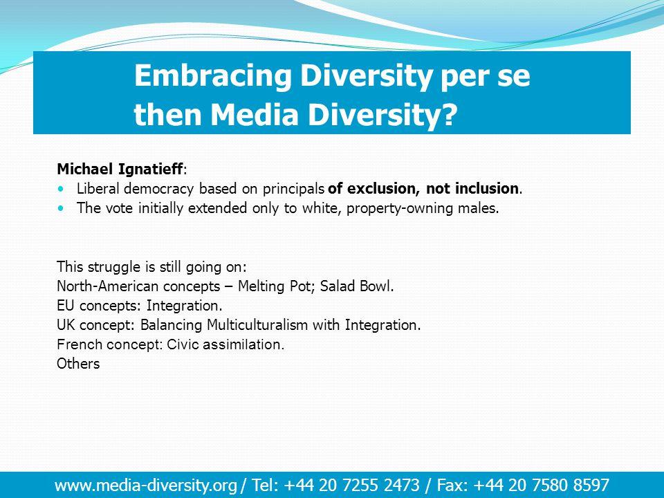 www.media-diversity.org / Tel: +44 20 7255 2473 / Fax: +44 20 7580 8597 Embracing Diversity per se then Media Diversity.