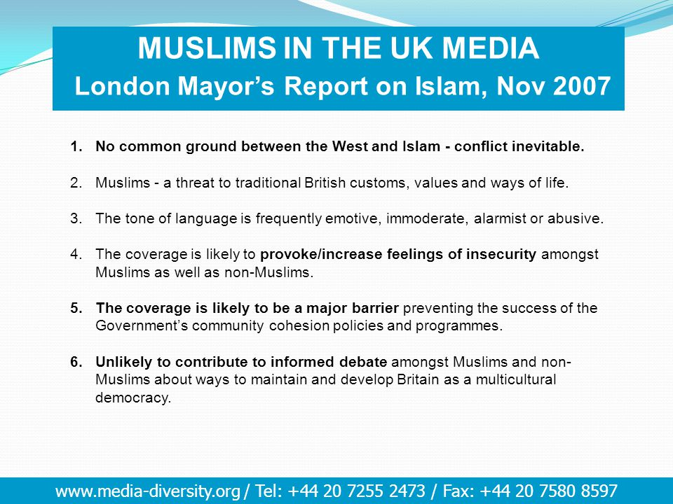 www.media-diversity.org / Tel: +44 20 7255 2473 / Fax: +44 20 7580 8597 1.No common ground between the West and Islam - conflict inevitable. 2.Muslims