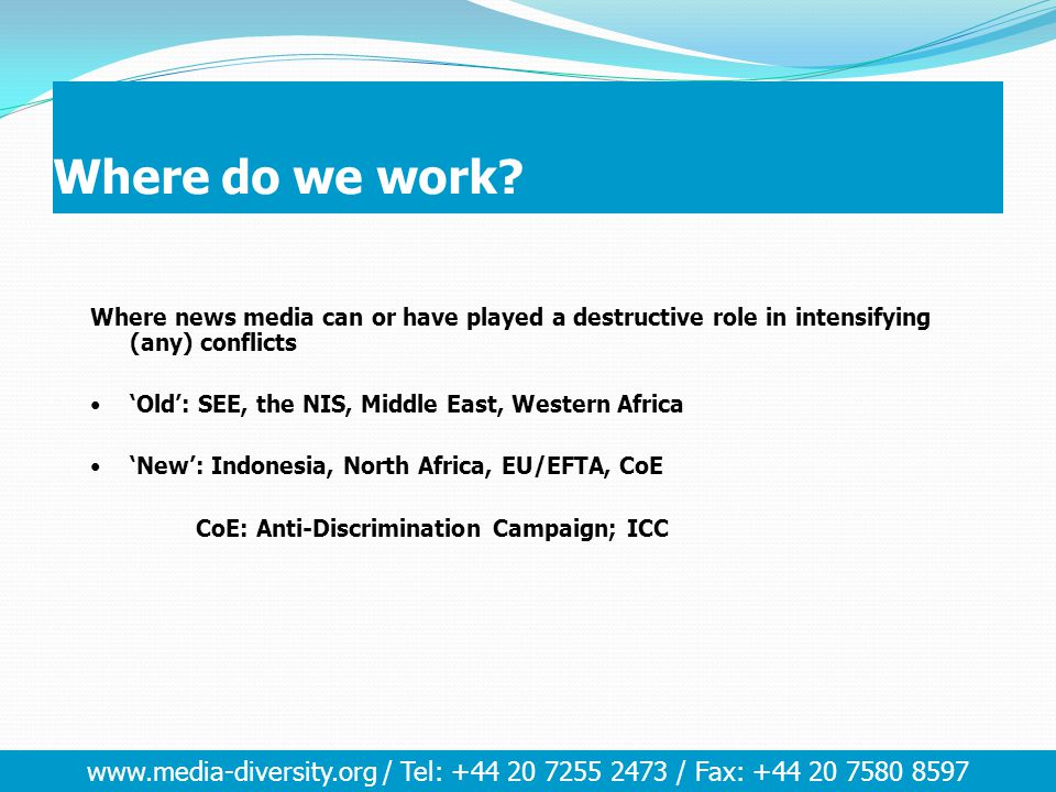 www.media-diversity.org / Tel: +44 20 7255 2473 / Fax: +44 20 7580 8597 Why do we work with Media.