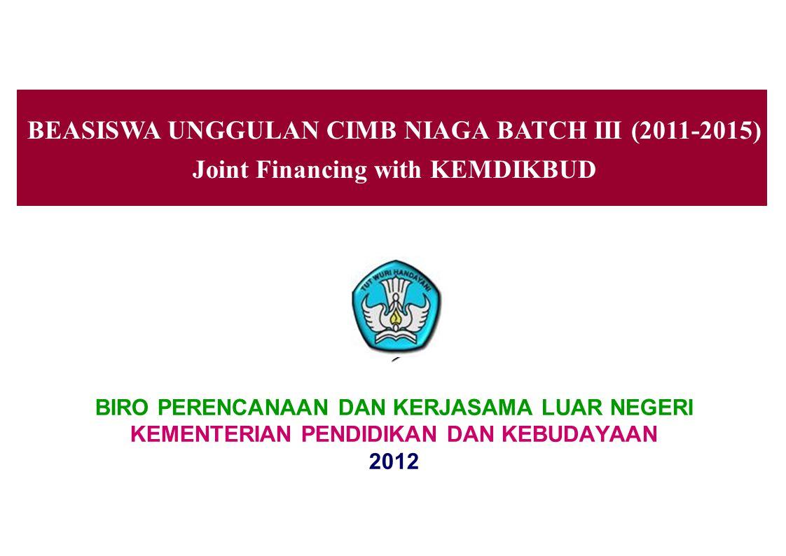 BEASISWA UNGGULAN CIMB NIAGA BATCH III (2011-2015) Joint Financing with KEMDIKBUD  BIRO PERENCANAAN DAN KERJASAMA LUAR NEGERI KEMENTERIAN PENDIDIKAN DAN KEBUDAYAAN 2012