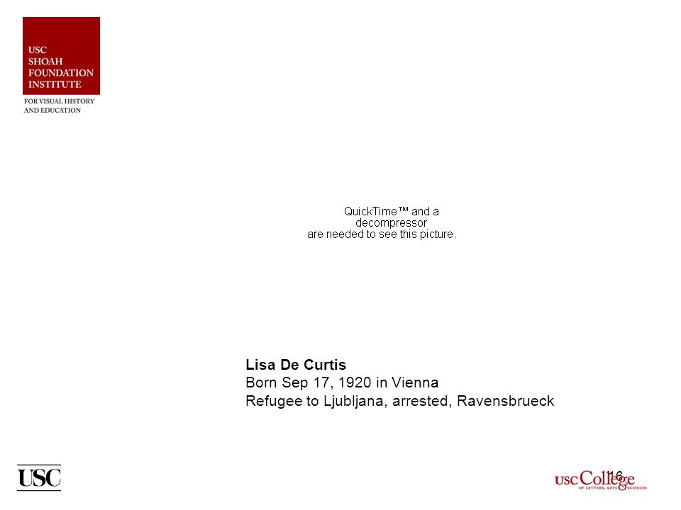 16 Lisa De Curtis Born Sep 17, 1920 in Vienna Refugee to Ljubljana, arrested, Ravensbrueck