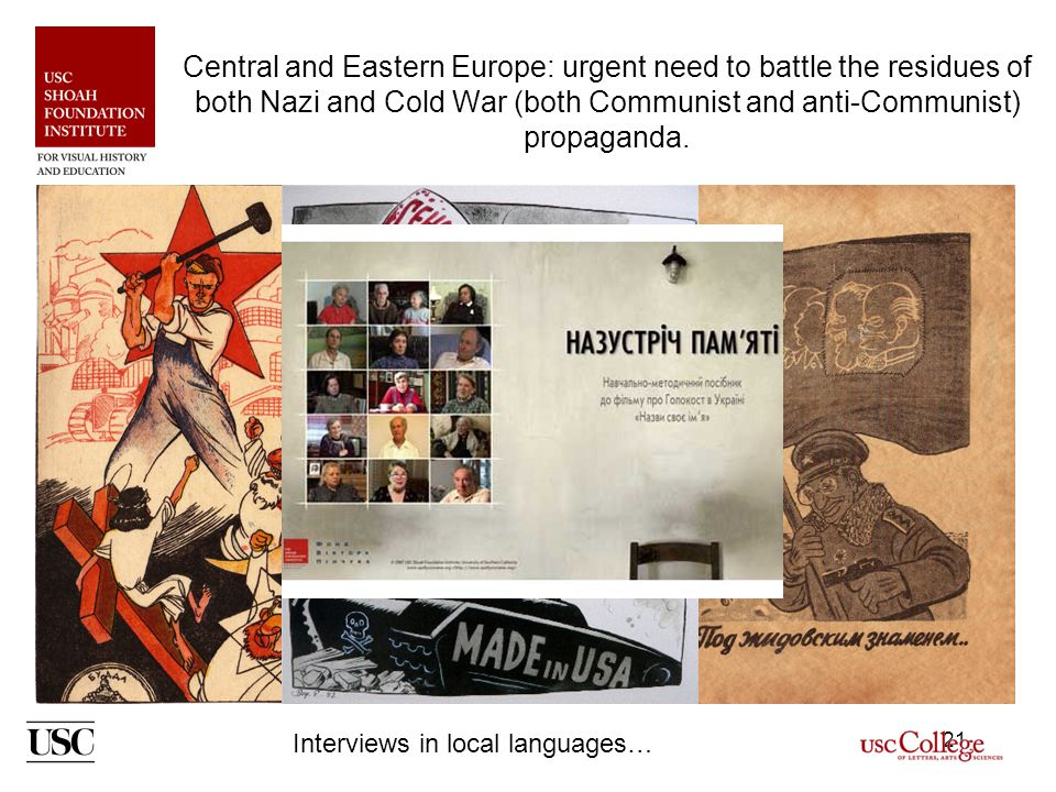 21 Central and Eastern Europe: urgent need to battle the residues of both Nazi and Cold War (both Communist and anti-Communist) propaganda.