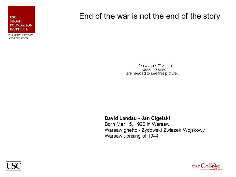 22 David Landau - Jan Cigelski Born Mar 15, 1920 in Warsaw Warsaw ghetto - Zydowski Zwiazek Wojskowy Warsaw uprising of 1944 End of the war is not the end of the story