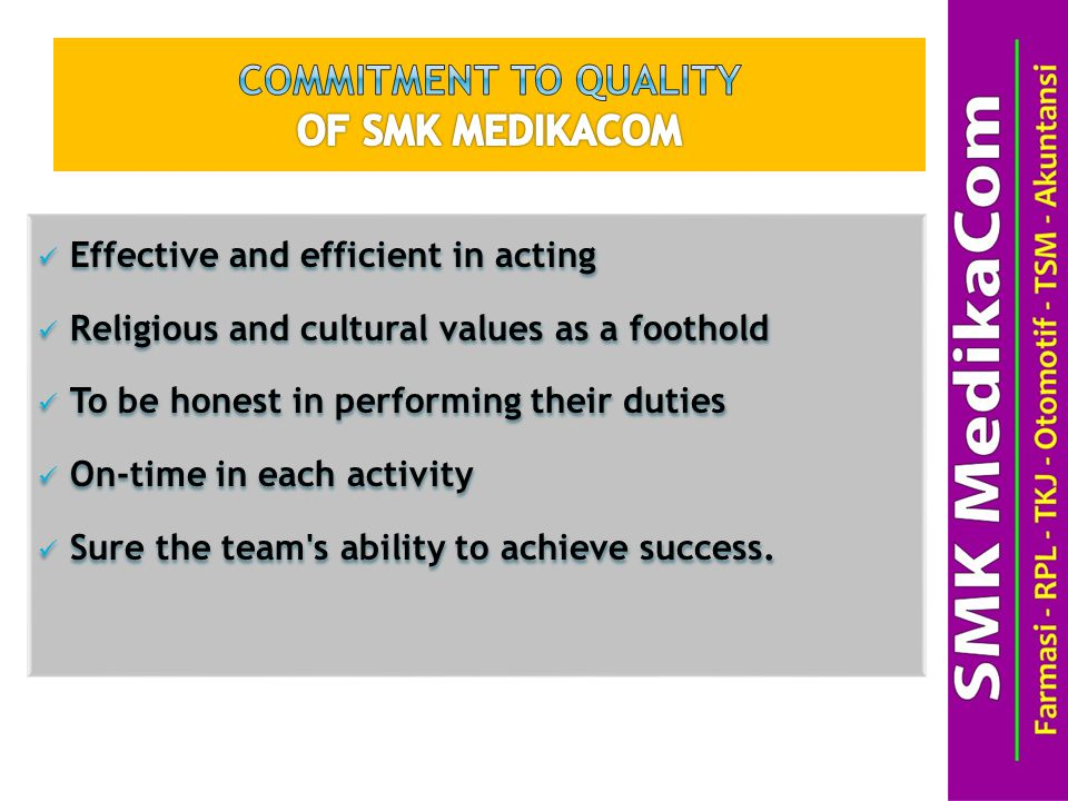 Effective and efficient in acting Religious and cultural values  as a foothold To be honest in performing their duties On-time in each activity Sure the team s ability to achieve success.