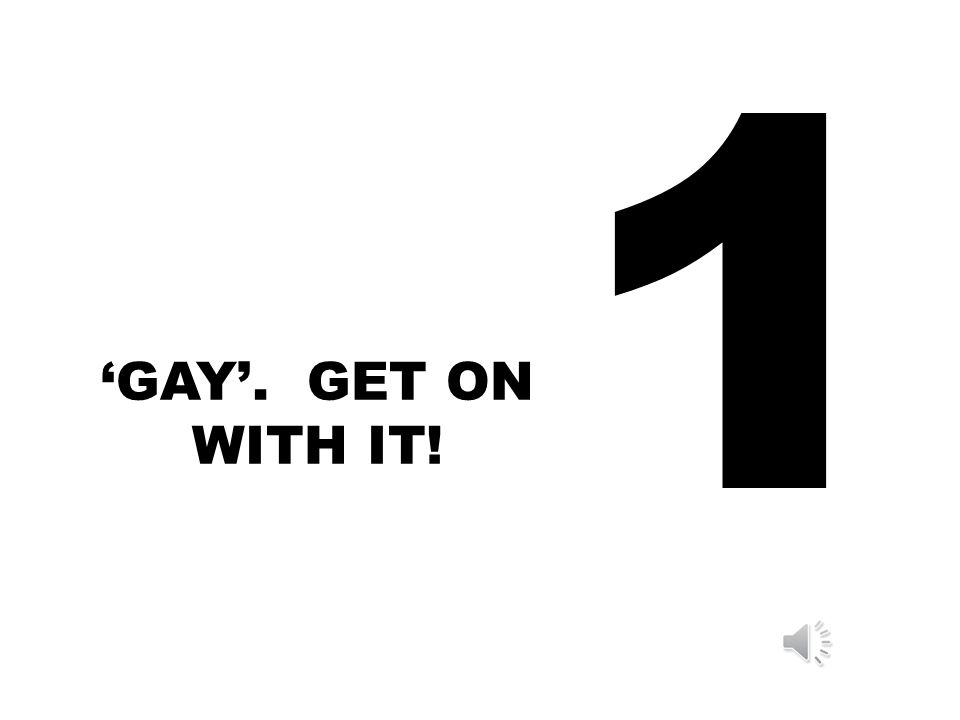 1 'GAY'. GET ON WITH IT!