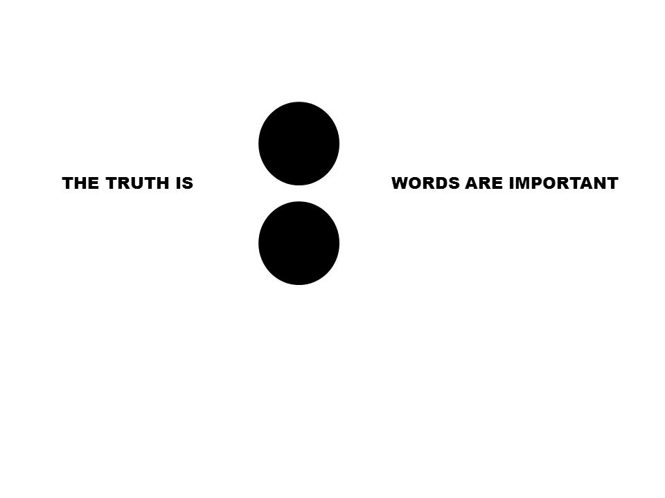 THE TRUTH ISWORDS ARE IMPORTANT