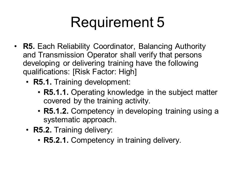 Requirement 5 R5. Each Reliability Coordinator, Balancing Authority and Transmission Operator shall verify that persons developing or delivering train