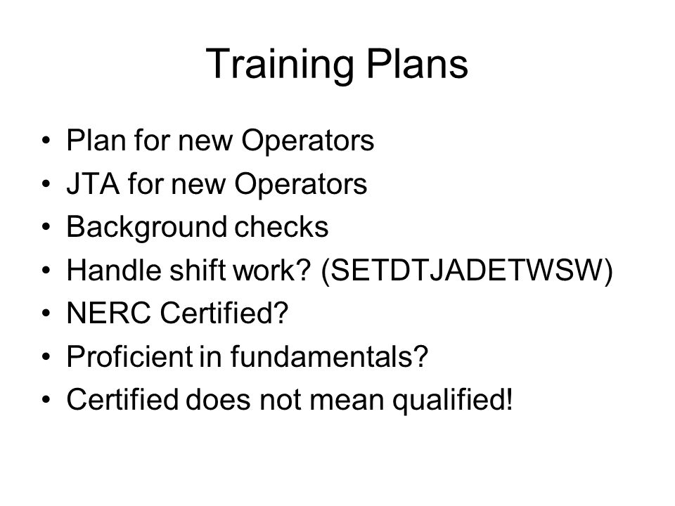 Training Plans Plan for new Operators JTA for new Operators Background checks Handle shift work.