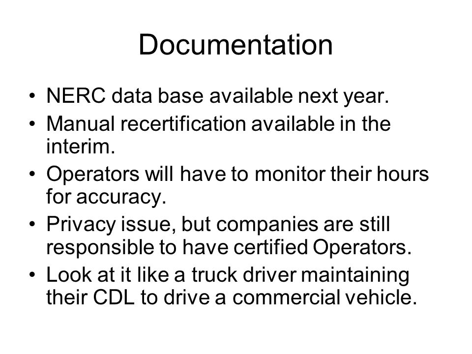 Documentation NERC data base available next year.Manual recertification available in the interim.