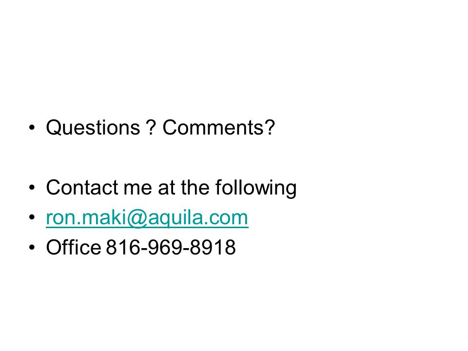 Questions ? Comments? Contact me at the following ron.maki@aquila.com Office 816-969-8918