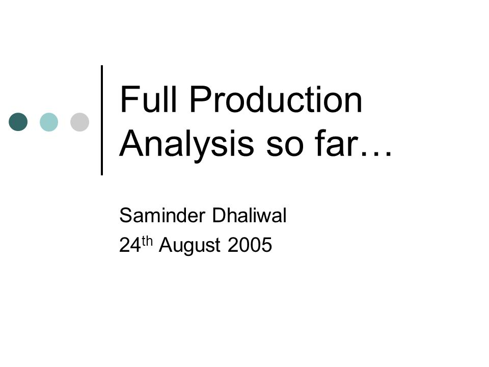 Full Production Analysis so far… Saminder Dhaliwal 24 th August 2005