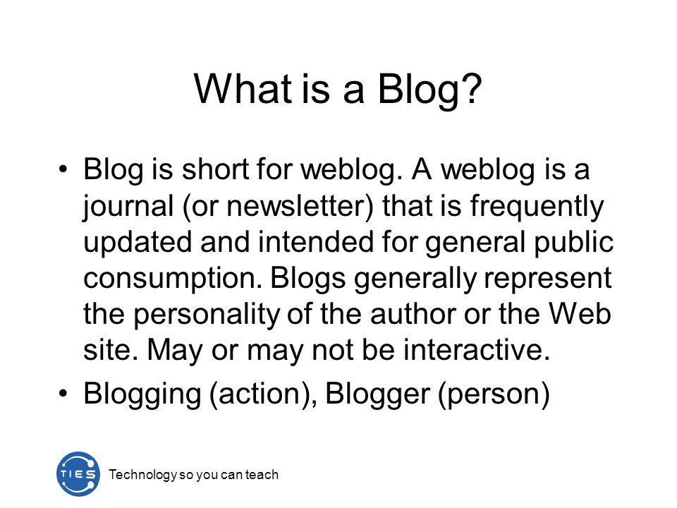 What is a Blog. Blog is short for weblog.