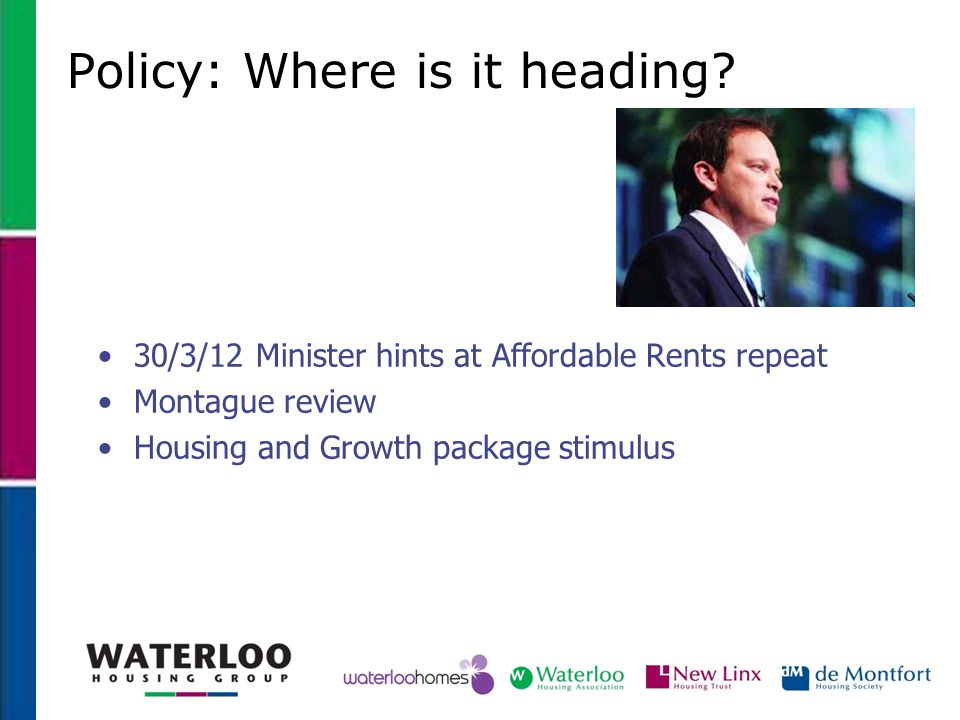 Policy: Where is it heading? 30/3/12 Minister hints at Affordable Rents repeat Montague review Housing and Growth package stimulus