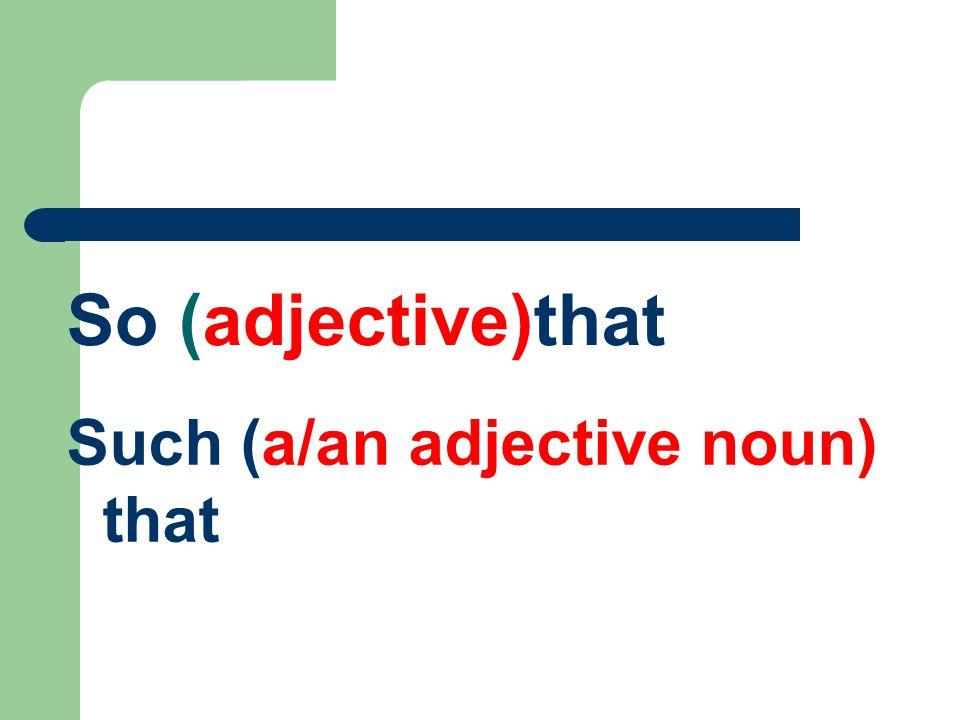 So….that/ such a….that So ve such niteledikleri kelimelere çok anlamı verir.