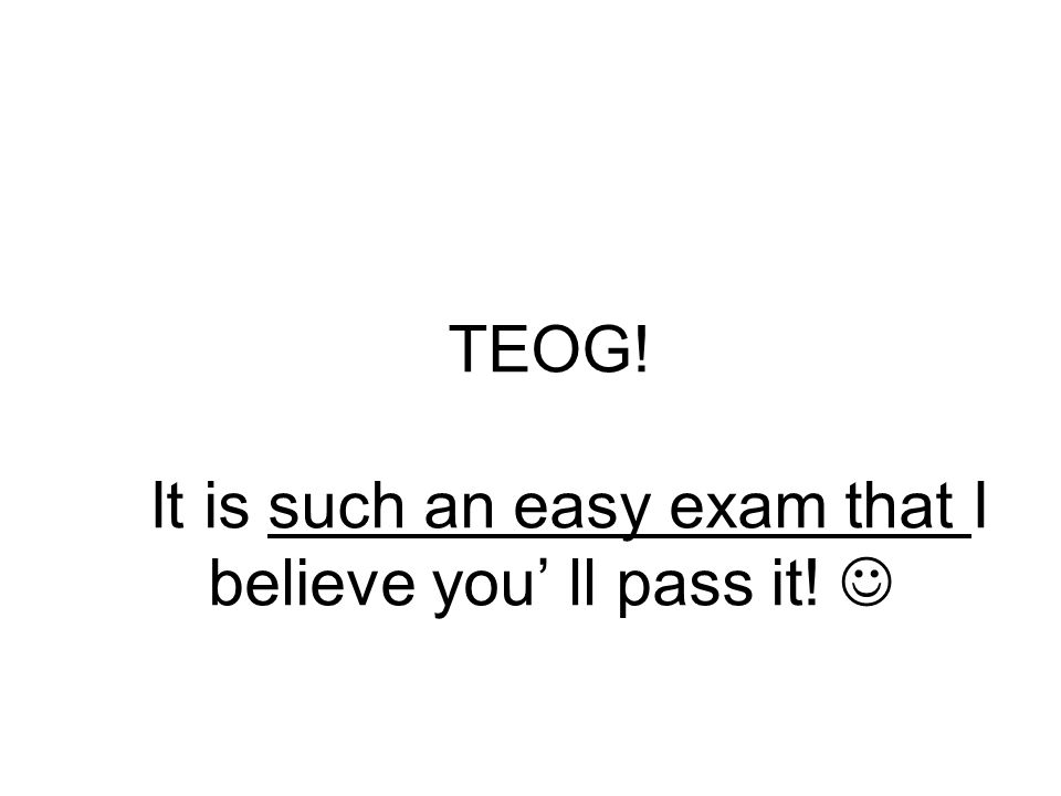 TEOG! It is such an easy exam that I believe you' ll pass it!