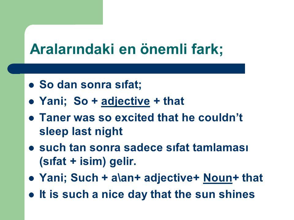 Aralarındaki en önemli fark; So dan sonra sıfat; Yani; So + adjective + that Taner was so excited that he couldn't sleep last night such tan sonra sadece sıfat tamlaması (sıfat + isim) gelir.