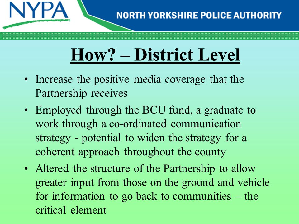 How? – District Level Increase the positive media coverage that the Partnership receives Employed through the BCU fund, a graduate to work through a c