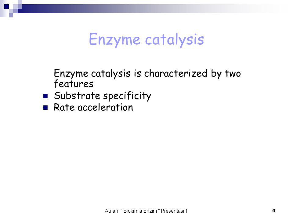 Aulani Biokimia Enzim Presentasi 1 4 Enzyme catalysis Enzyme catalysis is characterized by two features Substrate specificity Rate acceleration