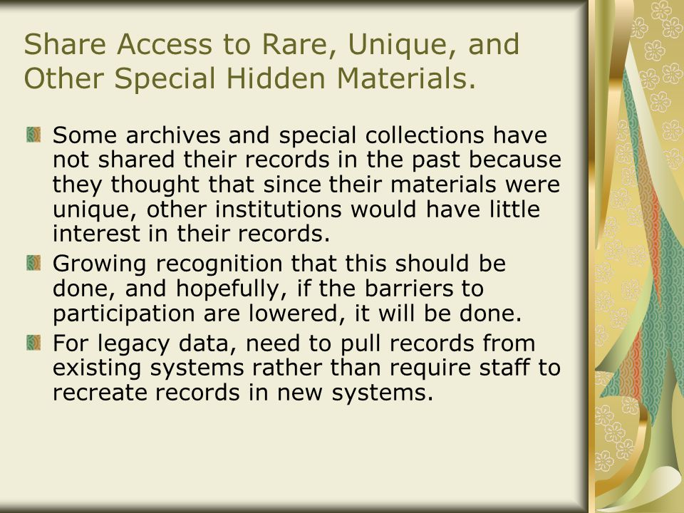 Share Access to Rare, Unique, and Other Special Hidden Materials. Some archives and special collections have not shared their records in the past beca