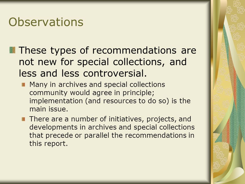 Observations These types of recommendations are not new for special collections, and less and less controversial. Many in archives and special collect