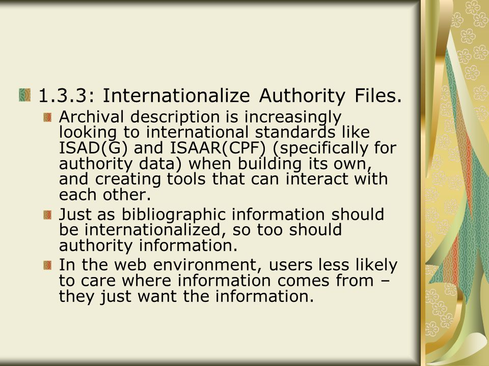 1.3.3: Internationalize Authority Files. Archival description is increasingly looking to international standards like ISAD(G) and ISAAR(CPF) (specific