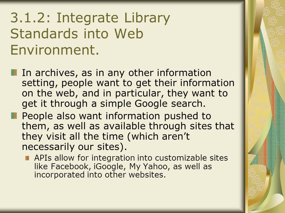 3.1.2: Integrate Library Standards into Web Environment. In archives, as in any other information setting, people want to get their information on the