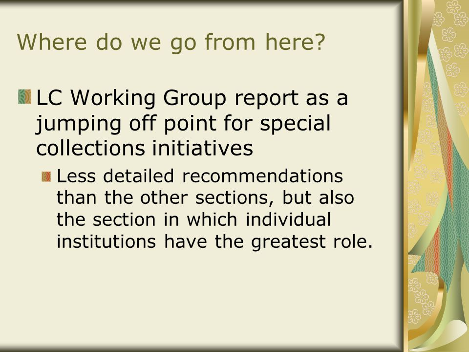 Where do we go from here? LC Working Group report as a jumping off point for special collections initiatives Less detailed recommendations than the ot