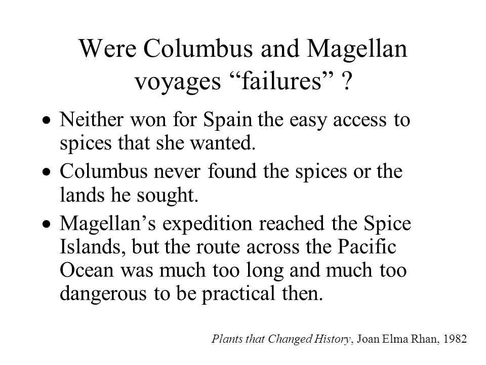 """Were Columbus and Magellan voyages """"failures"""" ?  Neither won for Spain the easy access to spices that she wanted.  Columbus never found the spices o"""