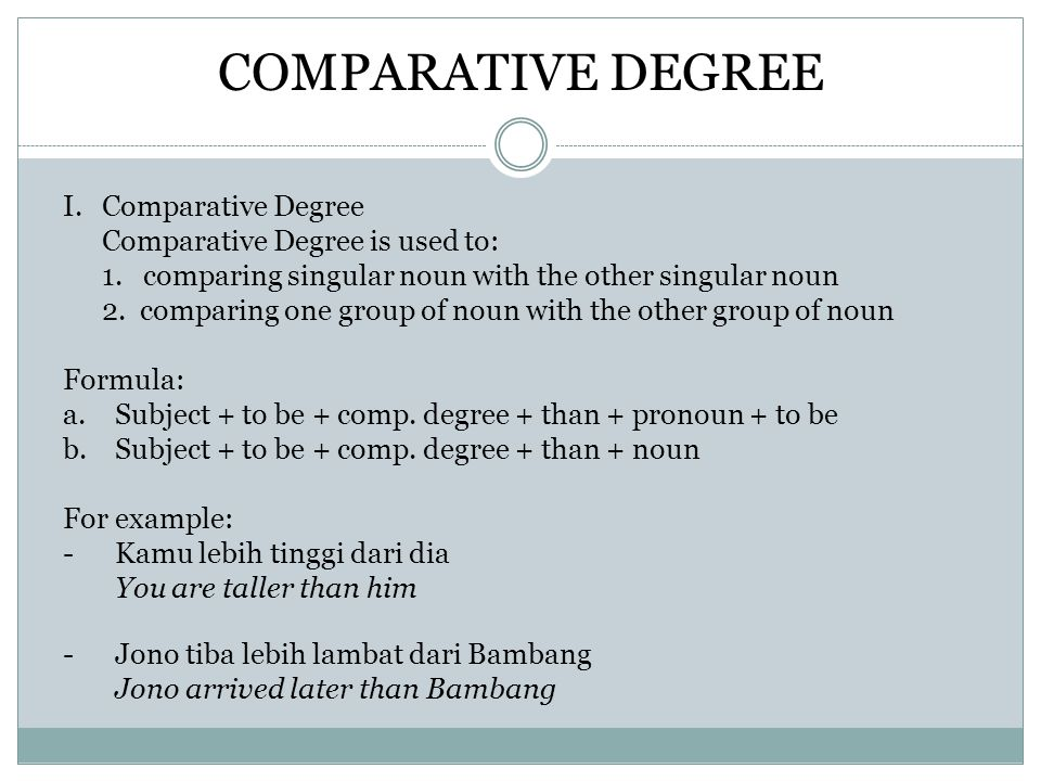 I.Comparative Degree Comparative Degree is used to: 1.