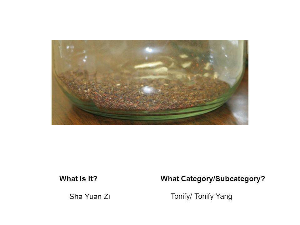 What is it?What Category/Subcategory? Sha Yuan Zi Tonify/ Tonify Yang