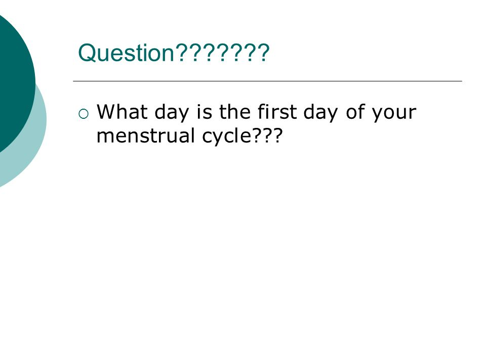 Question  What day is the first day of your menstrual cycle