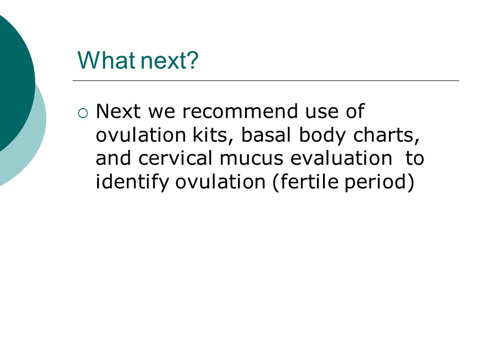 Ovulation 101  Ovulation is your most fertile time of the month  Ovulation kits allow you to track ovulation each month to identify the best time of the month to get pregnant  Testing should be done every morning before getting out of bed