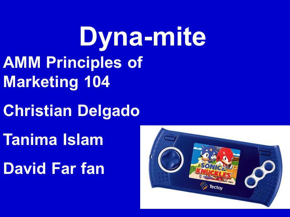 Dyna-mite AMM Principles of Marketing 104 Christian Delgado Tanima Islam David Far fan