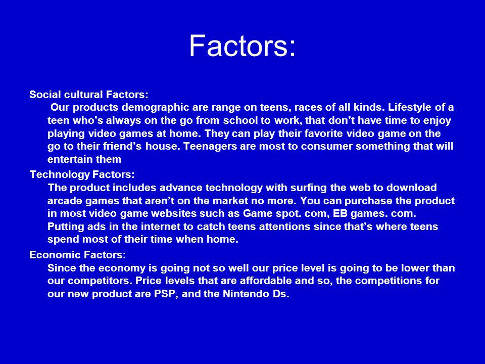 Factors: Social cultural Factors: Our products demographic are range on teens, races of all kinds.