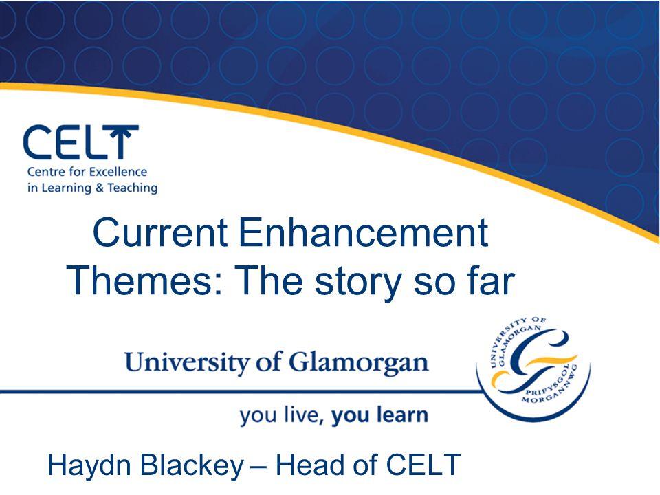 Current Enhancement Themes: The story so far Haydn Blackey – Head of CELT