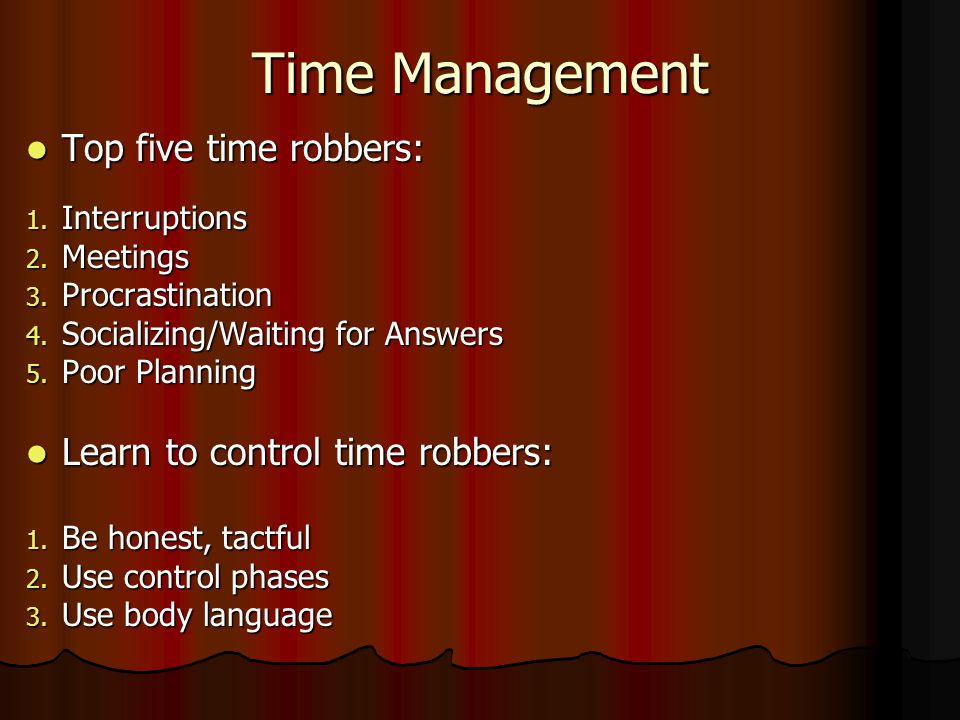 Time Management Top five time robbers: Top five time robbers: 1.