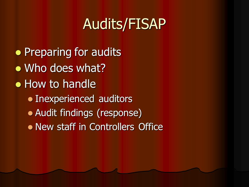 Audits/FISAP Preparing for audits Preparing for audits Who does what.