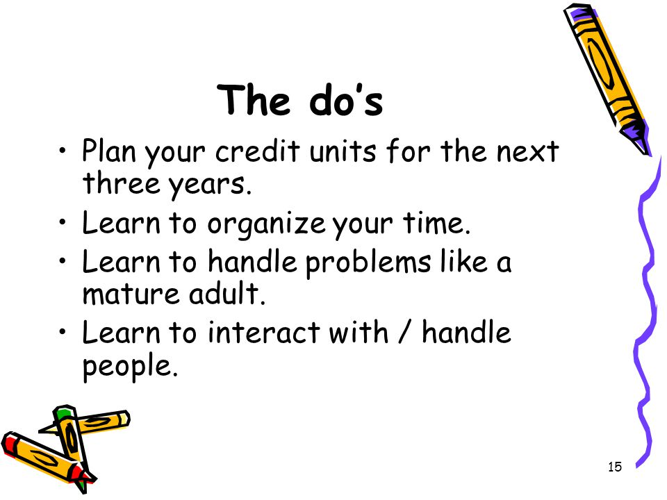 16 The do's Learn to be creative and to think out of the box.
