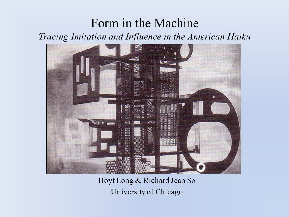 Form in the Machine Tracing Imitation and Influence in the American Haiku Hoyt Long & Richard Jean So University of Chicago